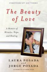 The Beauty of Love : A Memoir of Miracles, Hope, and Healing - Jorge Posada