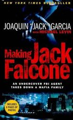 Making Jack Falcone : An Undercover FBI Agent Takes Down a Mafia Family - Joaquin Garcia