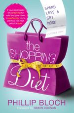 The Shopping Diet : Spend Less and Get More - Phillip Bloch