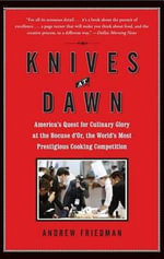 Knives at Dawn : America's Quest for Culinary Glory at the Bocuse D'Or, the World's Most Prestigious Cooking Competition - Andrew Friedman