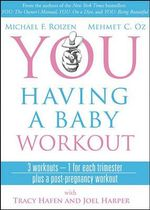 You Having a Baby Workout : 3 Workouts - 1 for Each Trimester, Plus a Post-Pregnancy Workout - Michael F., M.D. Roizen