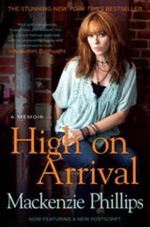 High on Arrival : A Memoir - Mackenzie Phillips