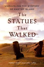 The Statues that Walked : Unraveling the Mystery of Easter Island - Terry Hunt