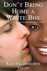 Don't Bring Home a White Boy : And Other Notions That Keep Black Women from Dating Out - Karyn Langhorne Folan