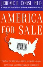 America for Sale : Fighting the New World Order, Surviving a Global Depression, and Preserving USA Sovereignty - Jerome R Corsi
