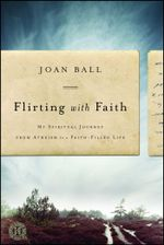 Flirting with Faith : My Spiritual Journey from Atheism to a Faith-Filled Life - Joan Ball