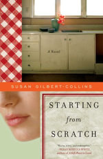 Starting from Scratch : A Novel - Susan Gilbert-Collins