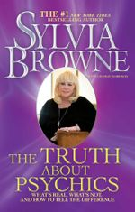 The Truth About Psychics : What's Real, What's Not, and How to Tell the Difference - Sylvia Browne