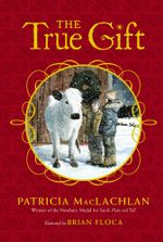 The True Gift : A Christmas Story - Patricia MacLachlan