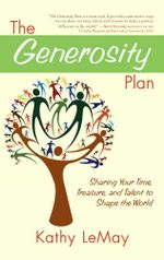 The Generosity Plan : Sharing Your Time, Treasure, and Talent to Shape the World - Kathy LeMay