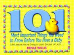 101 Most Important Things You Need to Know Before You Have a Baby : Life Lessons You're Going to Learn Sooner or Later... - Renae Willis