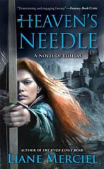 Heaven's Needle : A Novel of Ithelas - Liane Merciel