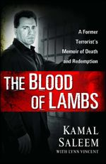 The Blood of Lambs : A Former Terrorist's Memoir of Death and Redemption - Kamal Saleem