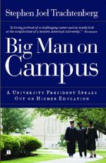 Big Man on Campus : A University President Speaks Out on Higher Education - Stephen Joel Trachtenberg