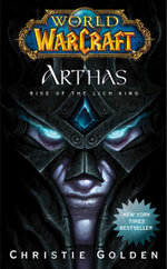 World of Warcraft: Arthas : Rise of the Lich King - Christie Golden