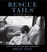 Rescue Tails : Portraits of Dogs and Their Celebrities - Brian Nice