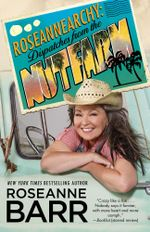 Roseannearchy : Dispatches from the Nut Farm - Roseanne Barr