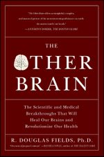 The Other Brain : From Dementia to Schizophrenia, How New Discoveries about the Brain Are Revolutionizing Medicine and Science - R. Douglas Fields