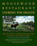 The Moosewood Restaurant Cooking for Health : More Than 200 New Vegetarian and Vegan Recipes for Delicious and Nutrient-Rich Dishes - Moosewood Collective