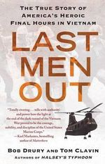 Last Men Out : The True Story of America's Heroic Final Hours in Vietnam - Bob Drury