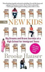 The New Kids : Big Dreams and Brave Journeys at a High School for Immigrant Teens - Brooke Hauser