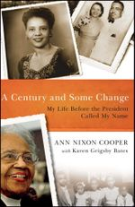 A Century and Some Change : My Life Before the President Called My Name - Ann Nixon Cooper