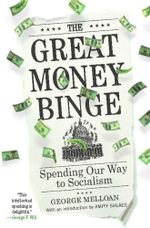 The Great Money Binge : Spending Our Way to Socialism - George Melloan