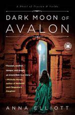 Dark Moon of Avalon : A Novel of Trystan & Isolde - Anna Elliott