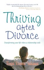 Thriving After Divorce : Transforming Your Life When a Relationship Ends - Tonja Evetts Weimer