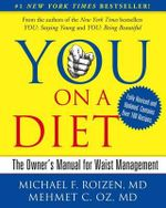 You, on a Diet : The Owner's Manual for Waist Management - Michael F Roizen