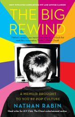 The Big Rewind : A Memoir Brought to You by Pop Culture - Nathan Rabin