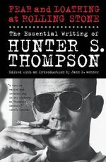 Fear and Loathing at Rolling Stone : The Essential Writing of Hunter S. Thompson - Hunter S Thompson