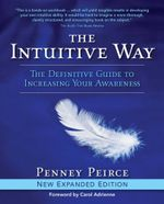 The Intuitive Way : The Definitive Guide to Increasing Your Awareness - Penney Peirce