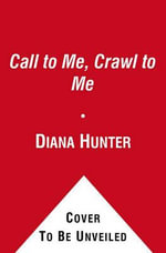 Call to Me, Crawl to Me : Ellora's Cave - Diana Hunter