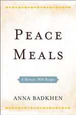 Peace Meals  :  Candy-Wrapped Kalashnikovs and Other War Stories - Anna Badkhen