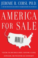 America for Sale : Fighting the New World Order, Surviving a Global Depression, and Preserving USA Sovereignty - Jerome R. Corsi