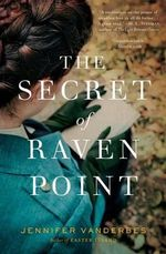 The Secret of Raven Point : A Novel - Jennifer Vanderbes