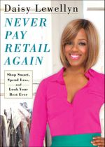 Never Pay Retail Again : Shop Smart, Spend Less, and Look Your Best Ever - Daisy Lewellyn