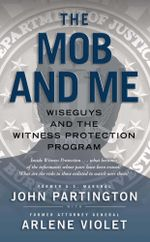 The Mob and Me : Wiseguys and the Witness Protection Program - John Partington