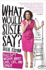 What Would Susie Say? : Bullsh*t Wisdom About Love, Life and Comedy - Susie Essman