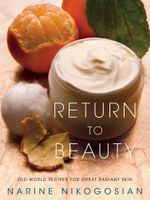 Return to Beauty : Old-World Recipes for Great Radiant Skin - Narine Nikogosian