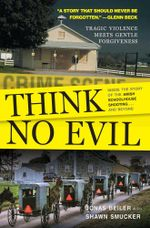 Think No Evil : Inside the Story of the Amish Schoolhouse Shooting...and Beyond - Jonas Beiler
