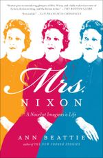 Mrs. Nixon : A Novelist Imagines a Life - Ann Beattie