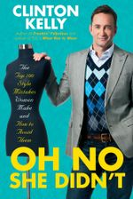 Oh No She Didn't : The Top 100 Style Mistakes Women Make and How to Avoid Them - Clinton Kelly