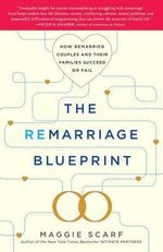 The Remarriage Blueprint : How Remarried Couples and Their Families Succeed or Fail - Maggie Scarf