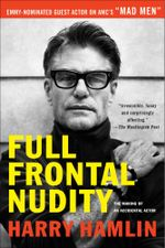 Full Frontal Nudity : The Making of an Accidental Actor - Harry Hamlin