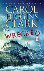 Wrecked : Regan Reilly Series : Book 13 - Carol Higgins Clark