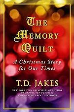 The Memory Quilt : A Christmas Story for Our Times - T D Jakes