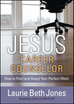 JESUS, Career Counselor : How to Find (and Keep) Your Perfect Work - Laurie Beth Jones