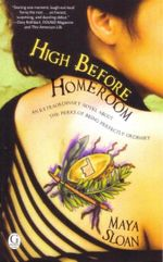 High Before Homeroom : An Extraordinary Novel About the Perks of Being Perfectly Ordinary - Maya Sloan